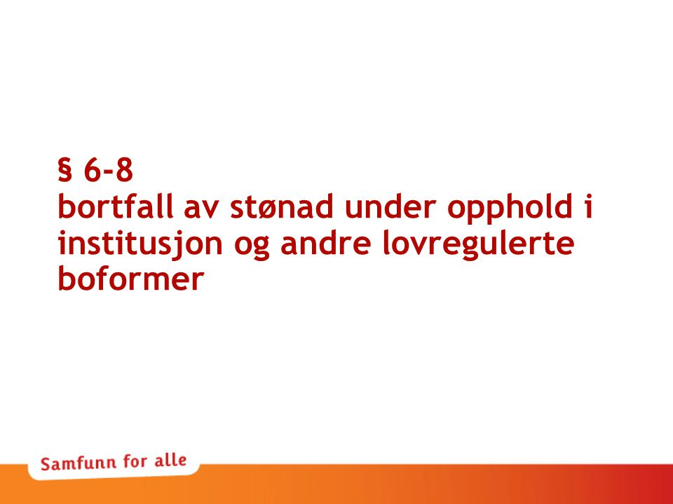 § 6-8 bortfall av stønad under opphold i institusjon og andre lovregulerte boformer