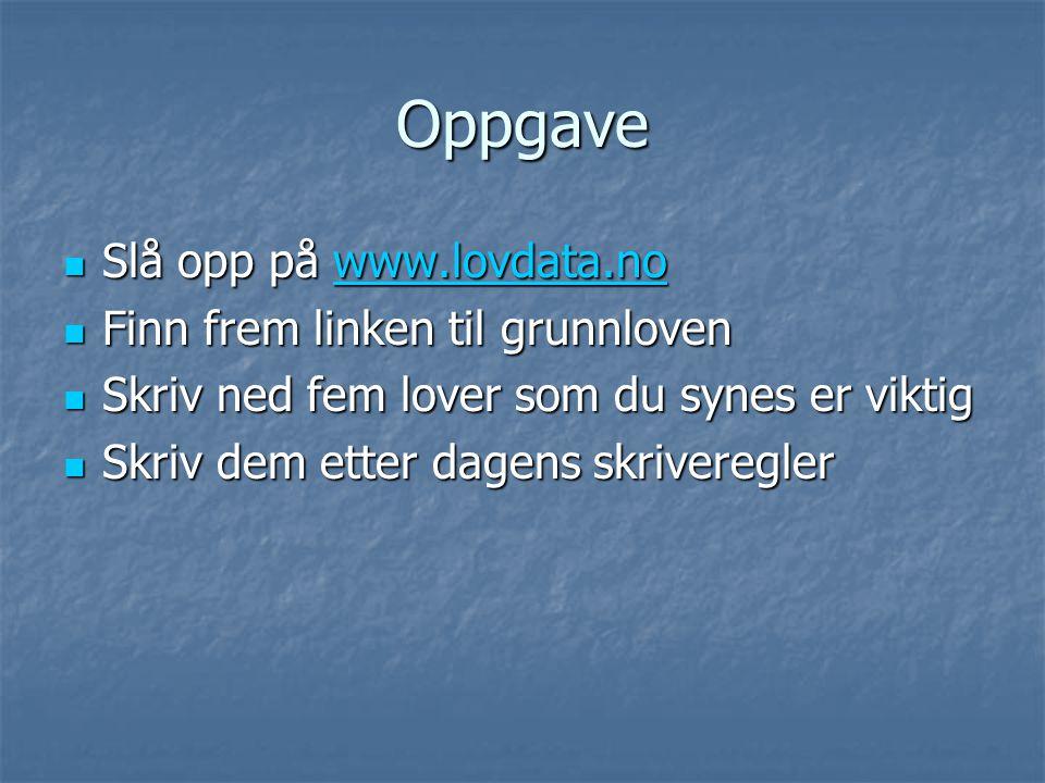 Oppgave Slå opp på www.lovdata.no Finn frem linken til grunnloven