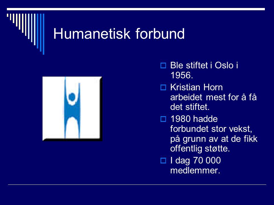 Humanetisk forbund Ble stiftet i Oslo i 1956.
