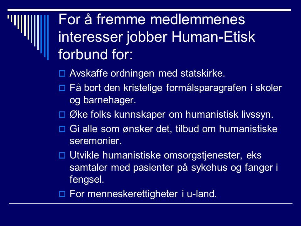 For å fremme medlemmenes interesser jobber Human-Etisk forbund for: