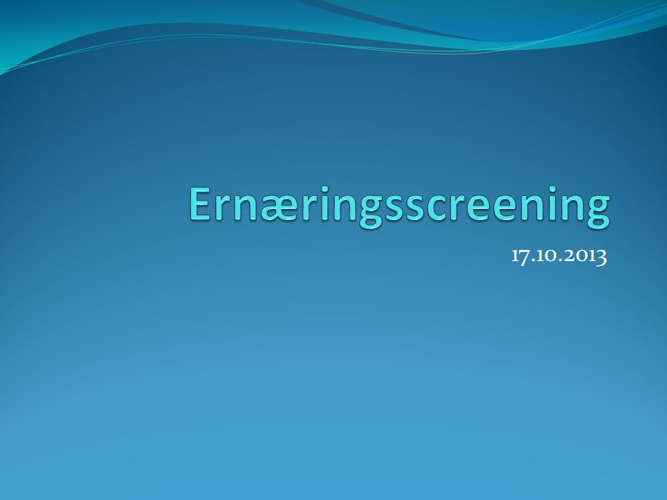 Ernæringsscreening 17.10.2013