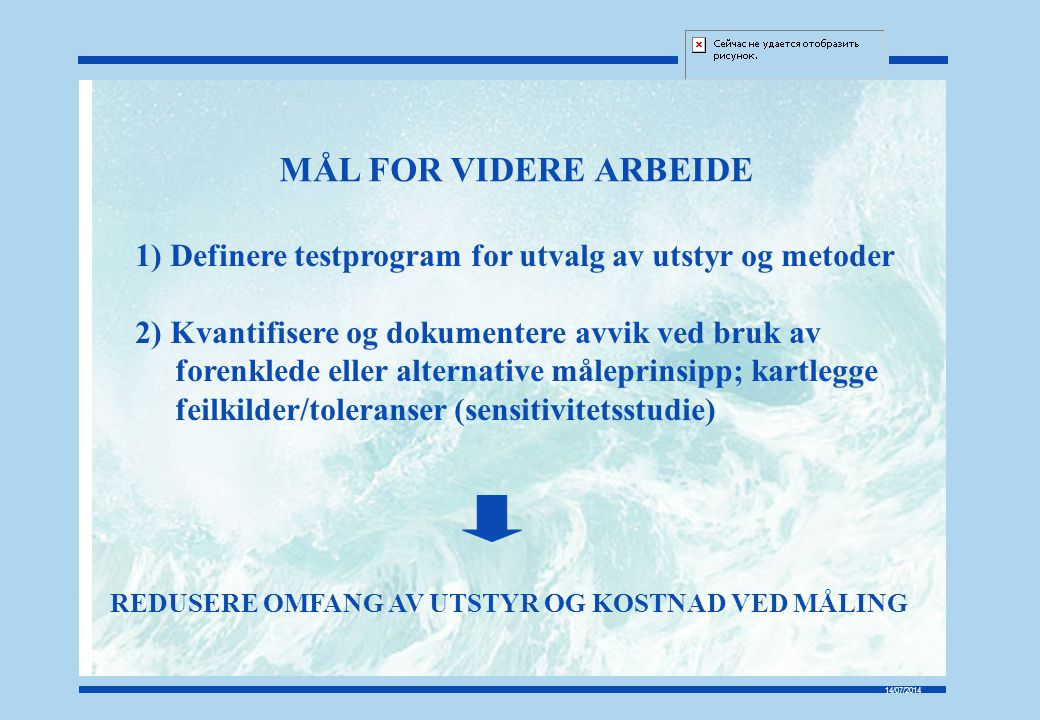 MÅL FOR VIDERE ARBEIDE 1) Definere testprogram for utvalg av utstyr og metoder. 2) Kvantifisere og dokumentere avvik ved bruk av.