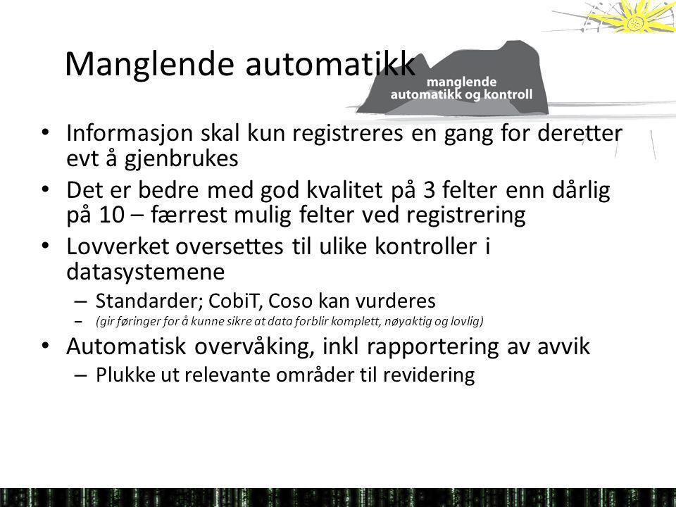 Manglende automatikk Informasjon skal kun registreres en gang for deretter evt å gjenbrukes.