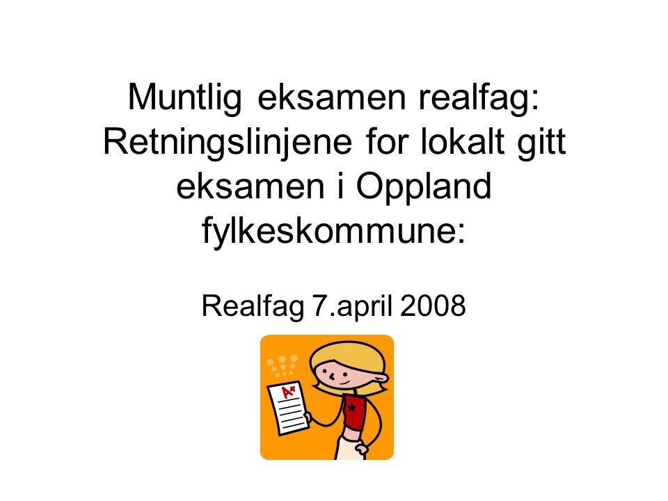 Muntlig eksamen realfag: Retningslinjene for lokalt gitt eksamen i Oppland fylkeskommune: