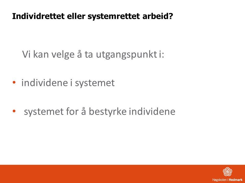 Individrettet eller systemrettet arbeid