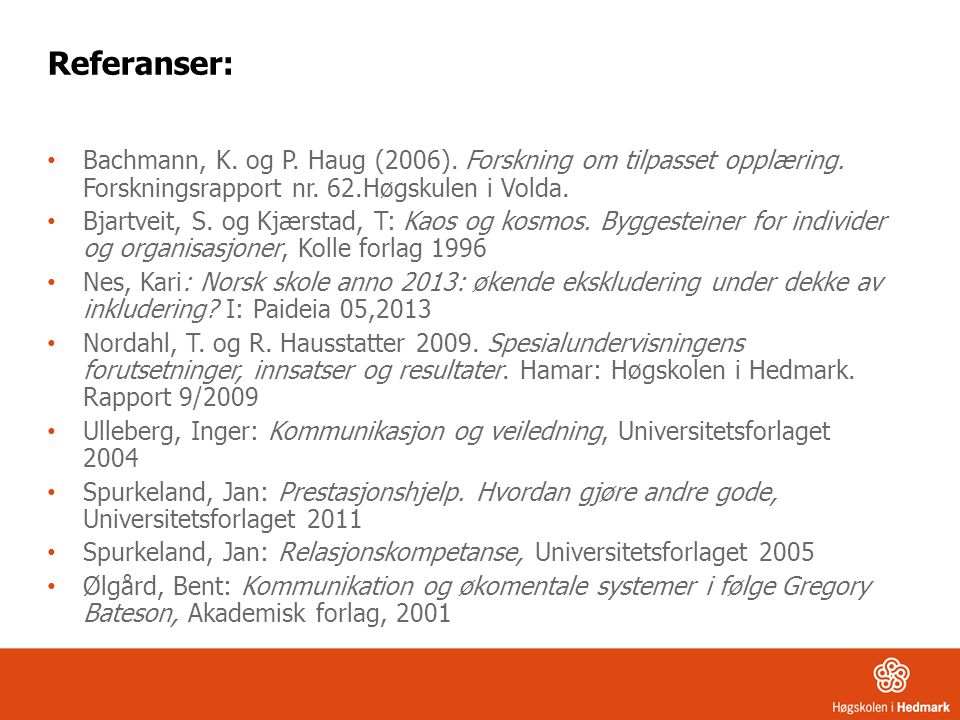 Referanser: Bachmann, K. og P. Haug (2006). Forskning om tilpasset opplæring. Forskningsrapport nr. 62.Høgskulen i Volda.