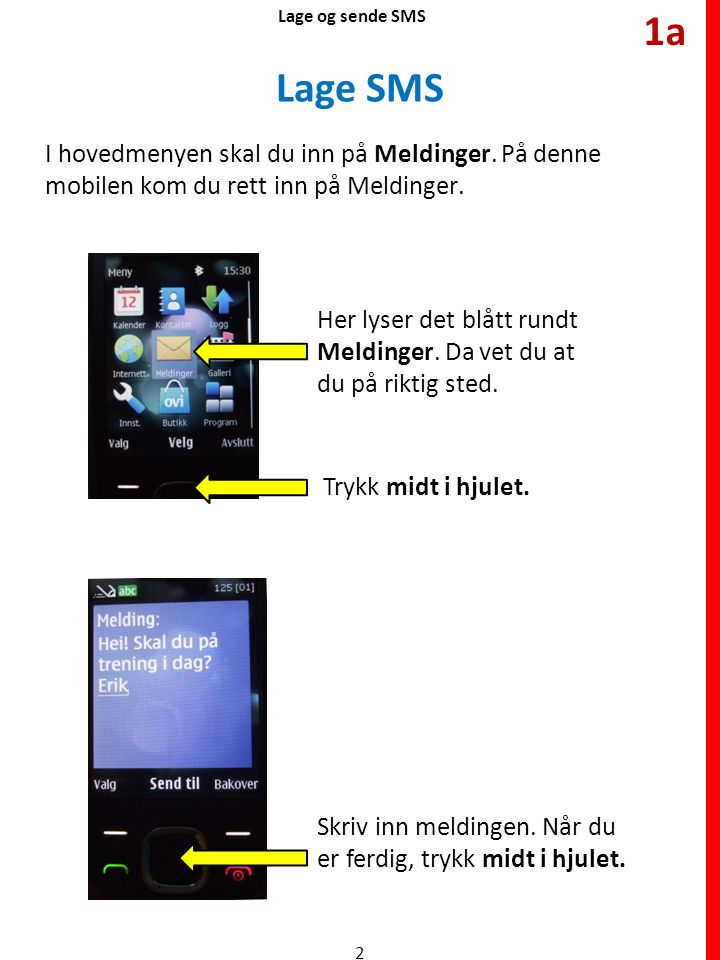 Lage og sende SMS 1a. Lage SMS. I hovedmenyen skal du inn på Meldinger. På denne mobilen kom du rett inn på Meldinger.