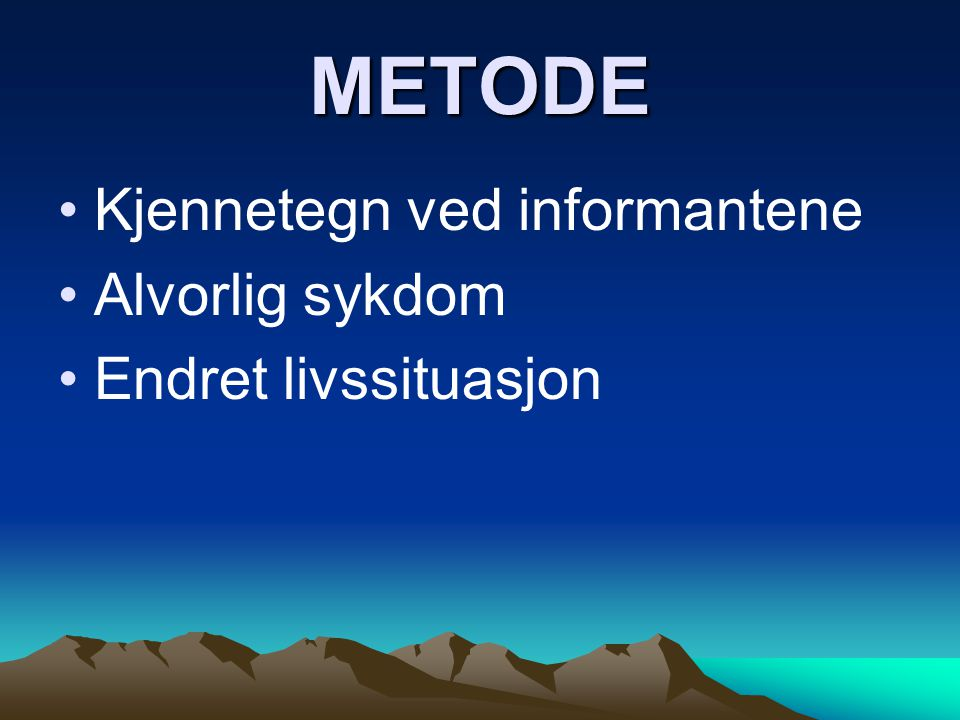 METODE Kjennetegn ved informantene Alvorlig sykdom