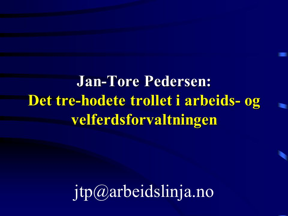 Jan-Tore Pedersen: Det tre-hodete trollet i arbeids- og velferdsforvaltningen jtp@arbeidslinja.no