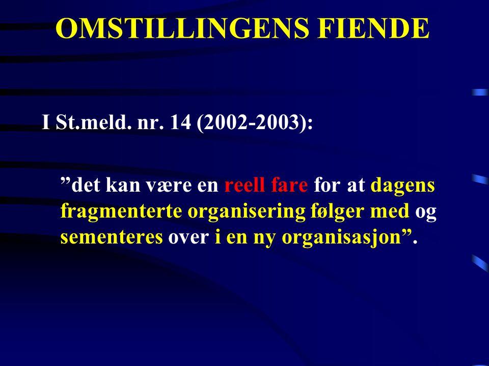 OMSTILLINGENS FIENDE I St.meld. nr. 14 (2002-2003):