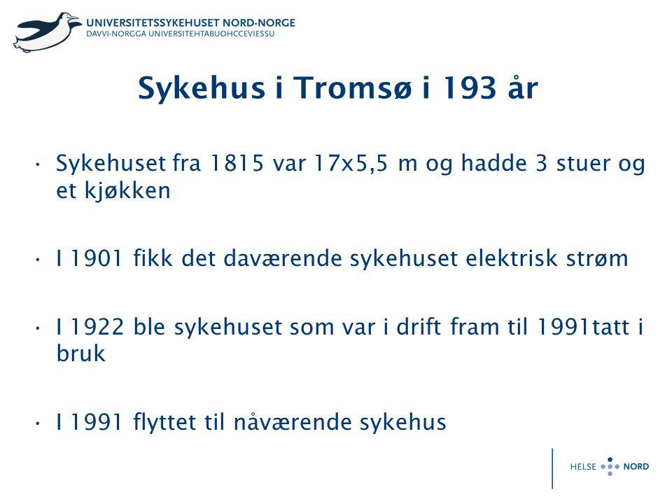 Sykehus i Tromsø i 193 år Sykehuset fra 1815 var 17x5,5 m og hadde 3 stuer og et kjøkken. I 1901 fikk det daværende sykehuset elektrisk strøm.