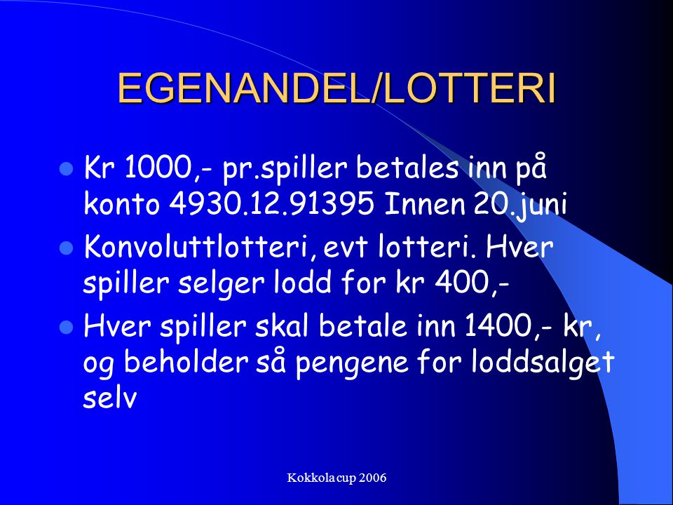 EGENANDEL/LOTTERI Kr 1000,- pr.spiller betales inn på konto 4930.12.91395 Innen 20.juni.