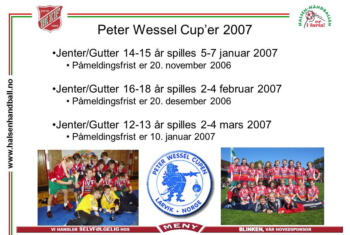 Peter Wessel Cup'er 2007 Jenter/Gutter 14-15 år spilles 5-7 januar 2007. Påmeldingsfrist er 20. november 2006.