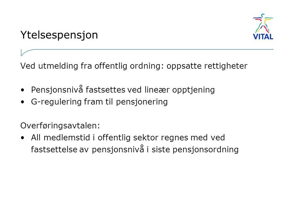 Ytelsespensjon Ved utmelding fra offentlig ordning: oppsatte rettigheter. Pensjonsnivå fastsettes ved lineær opptjening.