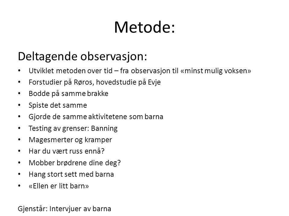 Metode: Deltagende observasjon: