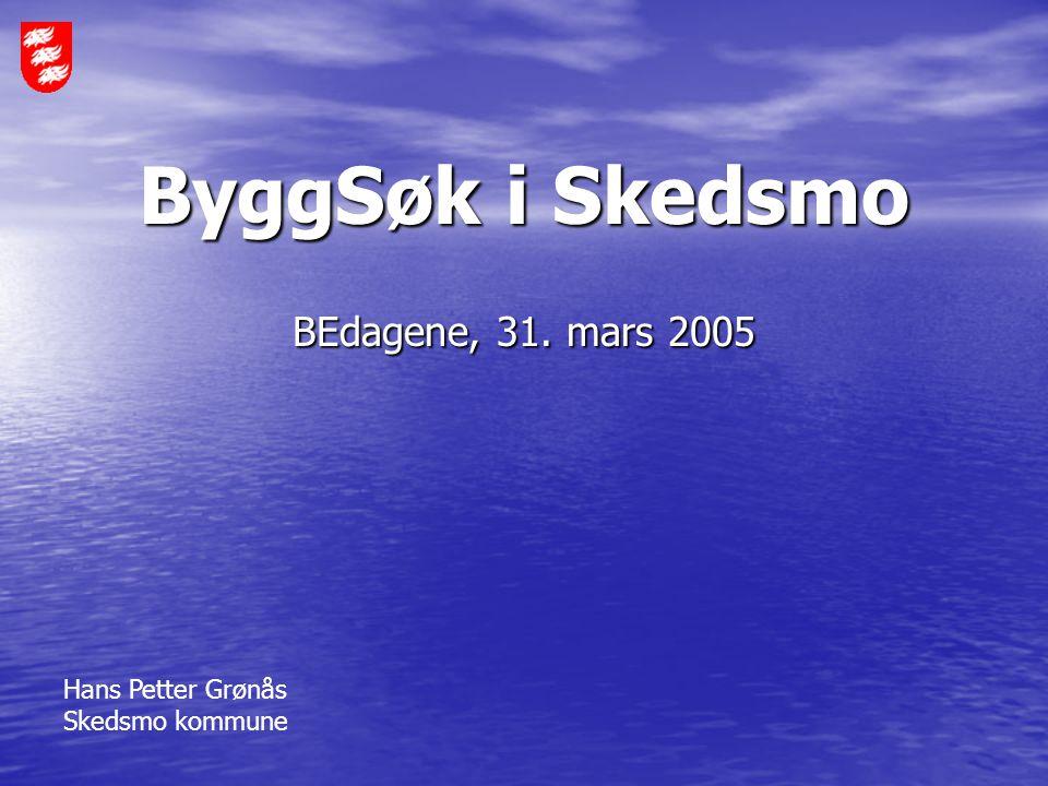 ByggSøk i Skedsmo BEdagene, 31. mars 2005 Hans Petter Grønås