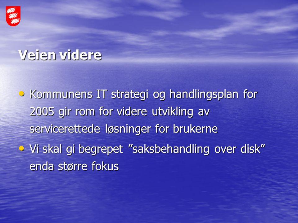 Veien videre Kommunens IT strategi og handlingsplan for 2005 gir rom for videre utvikling av servicerettede løsninger for brukerne.