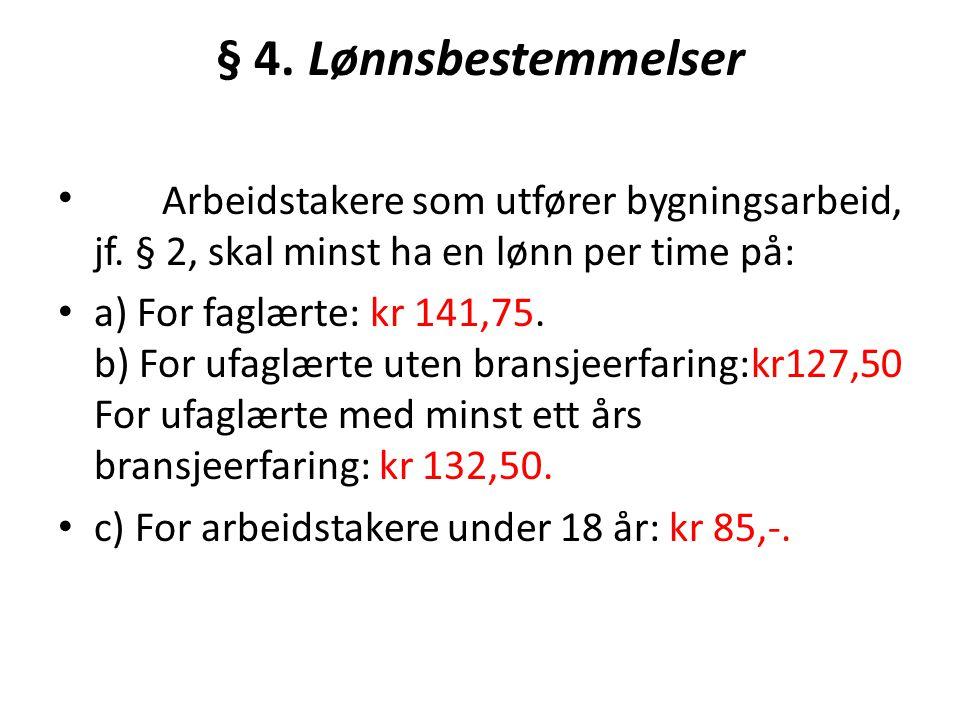 § 4. Lønnsbestemmelser Arbeidstakere som utfører bygningsarbeid, jf. § 2, skal minst ha en lønn per time på: