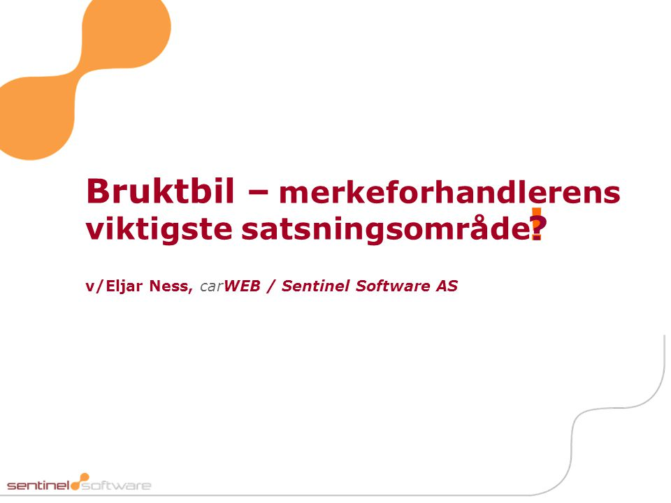 ! Bruktbil – merkeforhandlerens viktigste satsningsområde v/Eljar Ness, carWEB / Sentinel Software AS.
