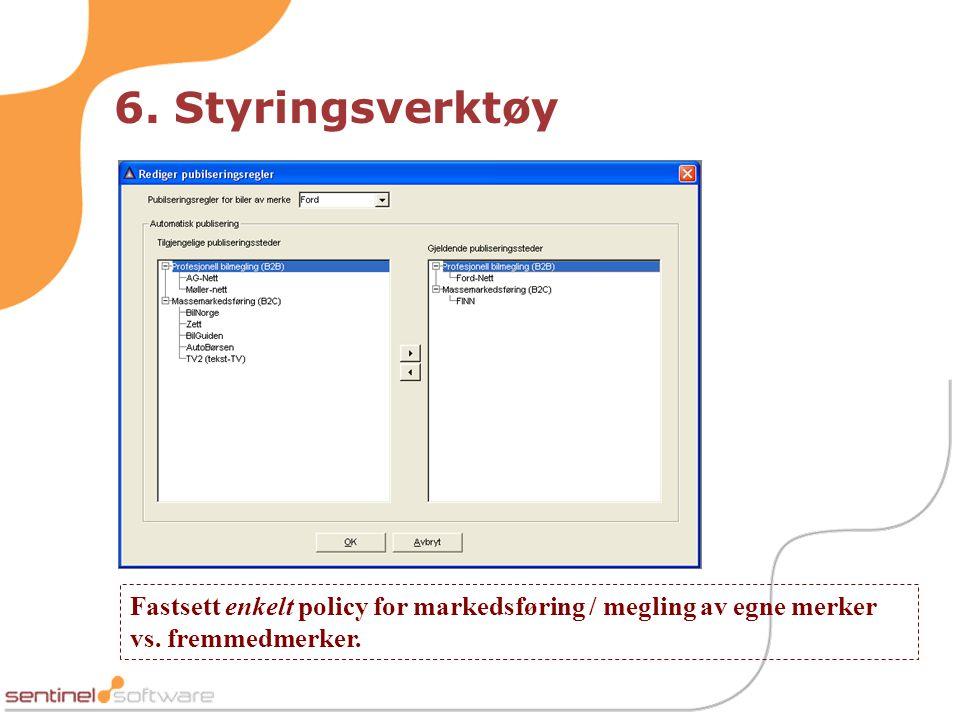 6. Styringsverktøy Fastsett enkelt policy for markedsføring / megling av egne merker vs.