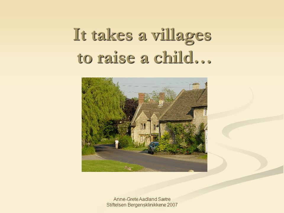 It takes a villages to raise a child…