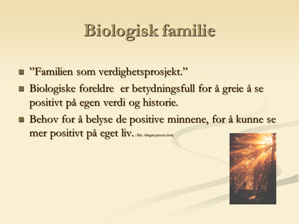 Biologisk familie Familien som verdighetsprosjekt.