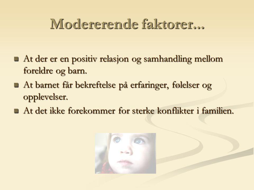 Modererende faktorer... At der er en positiv relasjon og samhandling mellom foreldre og barn.