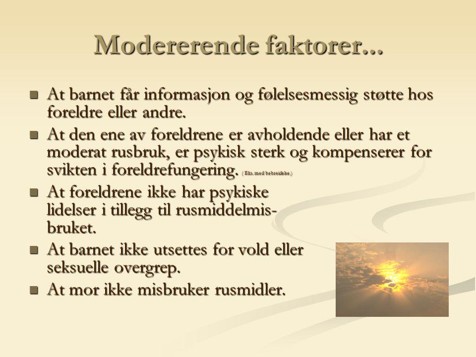 Modererende faktorer... At barnet får informasjon og følelsesmessig støtte hos foreldre eller andre.