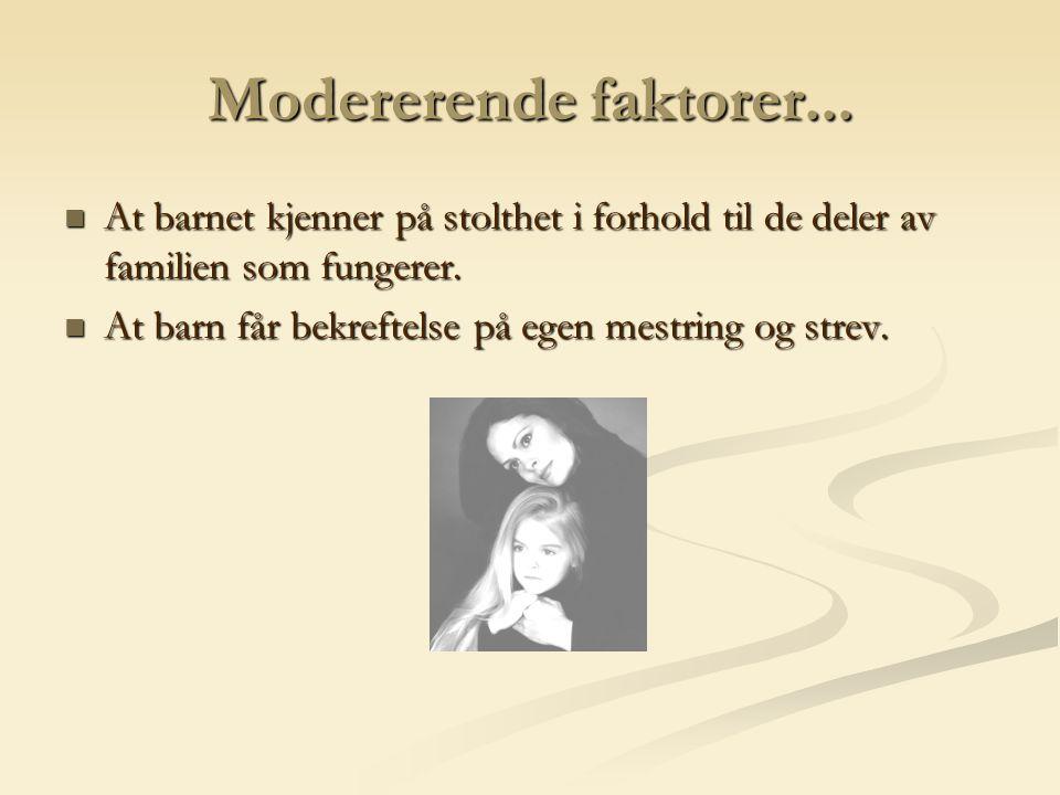 Modererende faktorer... At barnet kjenner på stolthet i forhold til de deler av familien som fungerer.
