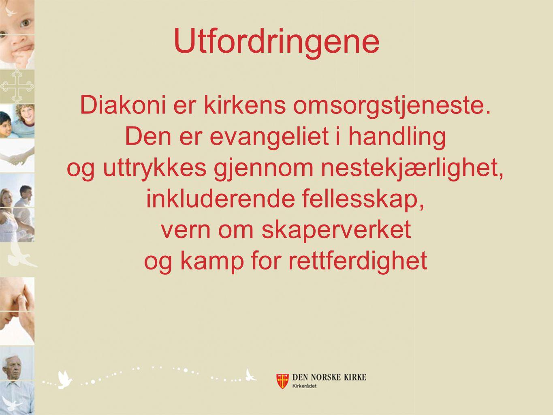Utfordringene Diakoni er kirkens omsorgstjeneste.