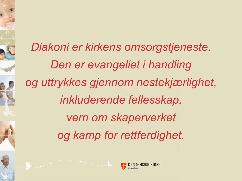 Diakoni er kirkens omsorgstjeneste. Den er evangeliet i handling