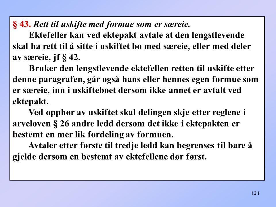 § 43. Rett til uskifte med formue som er særeie.