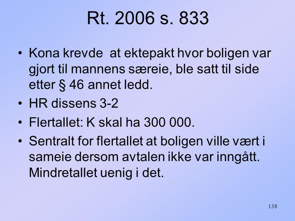 Rt. 2006 s. 833 Kona krevde at ektepakt hvor boligen var gjort til mannens særeie, ble satt til side etter § 46 annet ledd.