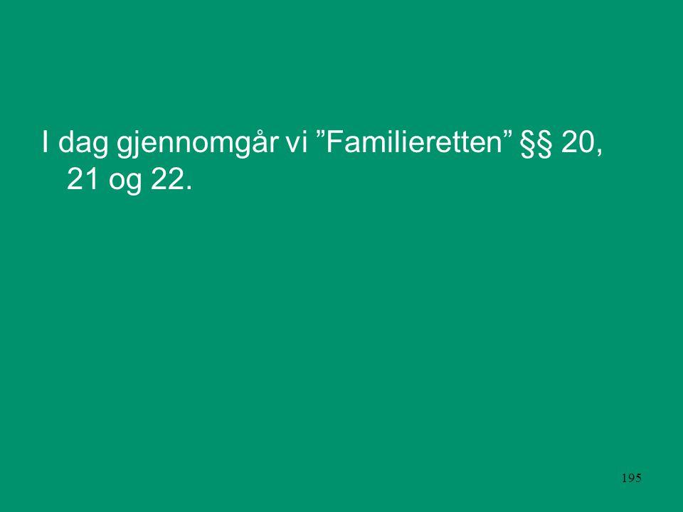 I dag gjennomgår vi Familieretten §§ 20, 21 og 22.
