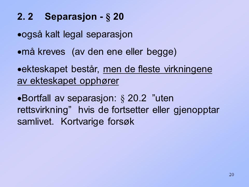 2. 2 Separasjon - § 20 også kalt legal separasjon. må kreves (av den ene eller begge)