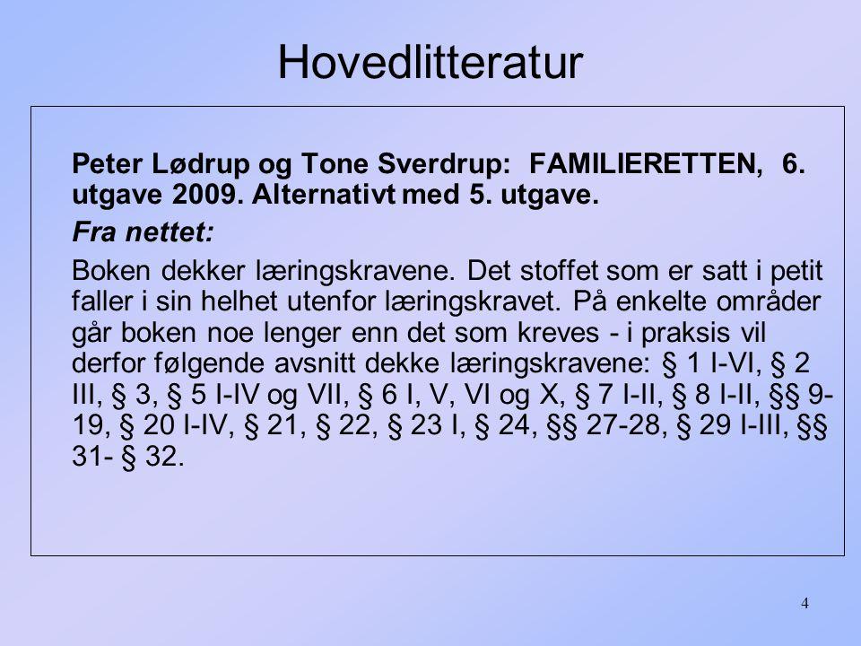 Hovedlitteratur Peter Lødrup og Tone Sverdrup: FAMILIERETTEN, 6. utgave 2009. Alternativt med 5. utgave.