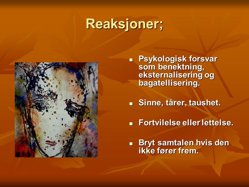 Reaksjoner; Psykologisk forsvar som benektning, eksternalisering og bagatellisering. Sinne, tårer, taushet.