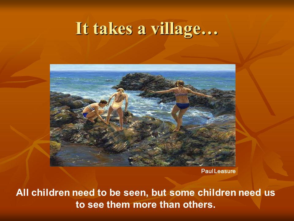 It takes a village… Paul Leasure.