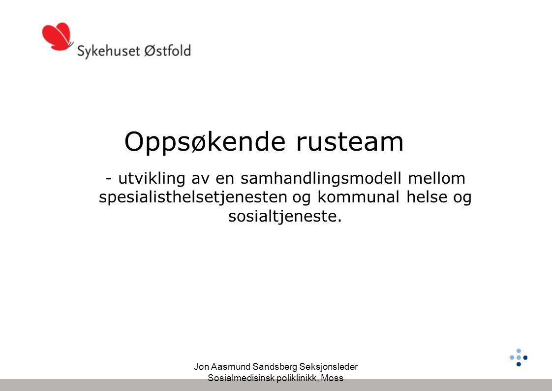 Jon Aasmund Sandsberg Seksjonsleder Sosialmedisinsk poliklinikk, Moss