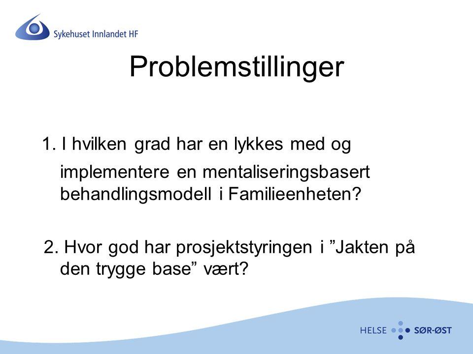 Problemstillinger 1. I hvilken grad har en lykkes med og implementere en mentaliseringsbasert behandlingsmodell i Familieenheten