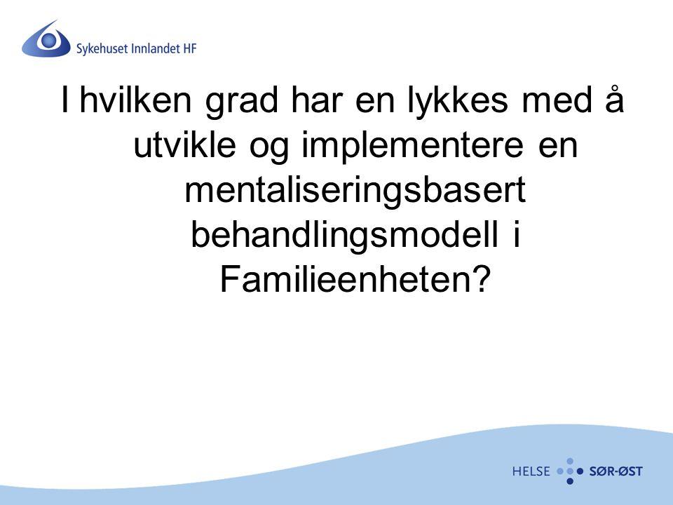 I hvilken grad har en lykkes med å utvikle og implementere en mentaliseringsbasert behandlingsmodell i Familieenheten