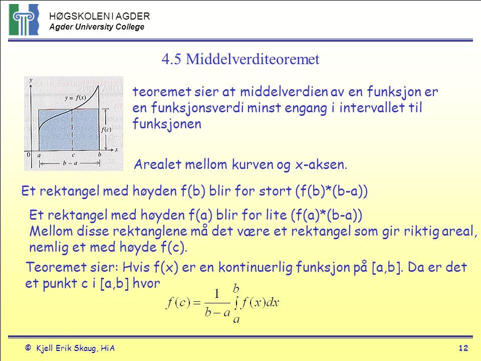 4.5 Middelverditeoremet teoremet sier at middelverdien av en funksjon er. en funksjonsverdi minst engang i intervallet til.
