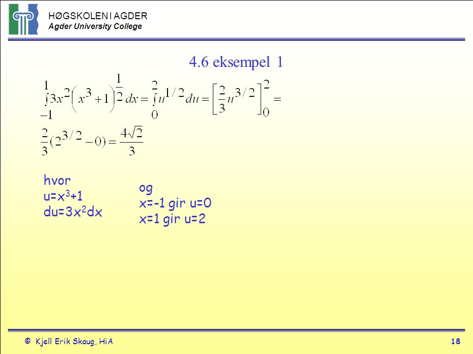 4.6 eksempel 1 hvor u=x3+1 du=3x2dx og x=-1 gir u=0 x=1 gir u=2