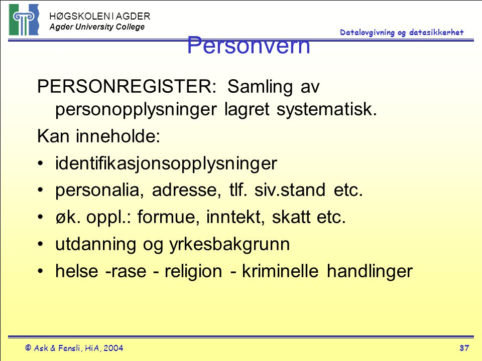 Personvern PERSONREGISTER: Samling av personopplysninger lagret systematisk. Kan inneholde: identifikasjonsopplysninger.