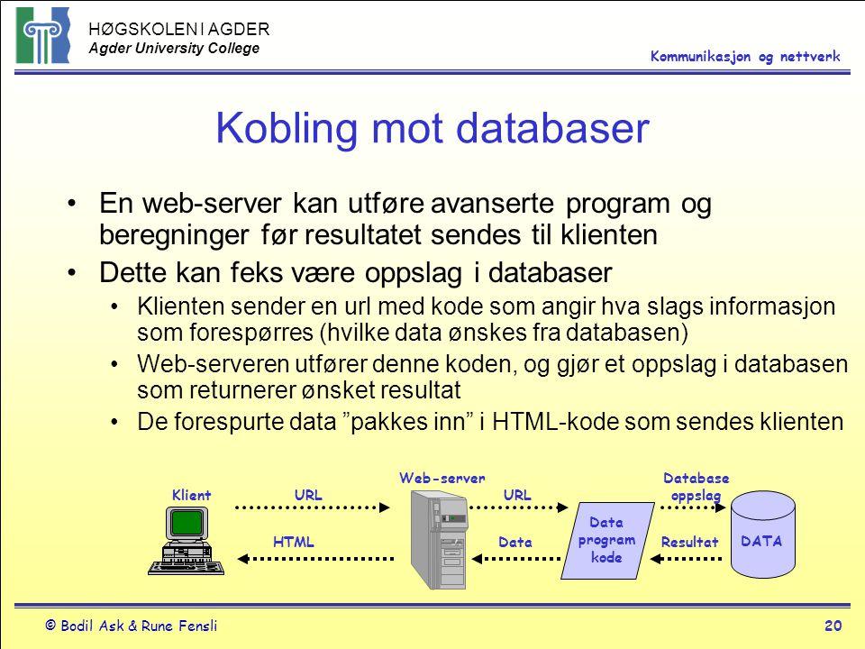 Kobling mot databaser En web-server kan utføre avanserte program og beregninger før resultatet sendes til klienten.