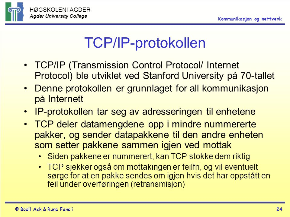 TCP/IP-protokollen TCP/IP (Transmission Control Protocol/ Internet Protocol) ble utviklet ved Stanford University på 70-tallet.
