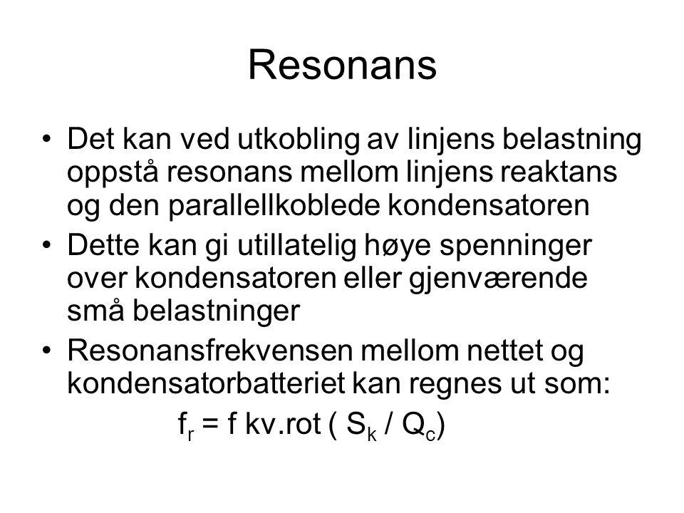 Resonans Det kan ved utkobling av linjens belastning oppstå resonans mellom linjens reaktans og den parallellkoblede kondensatoren.