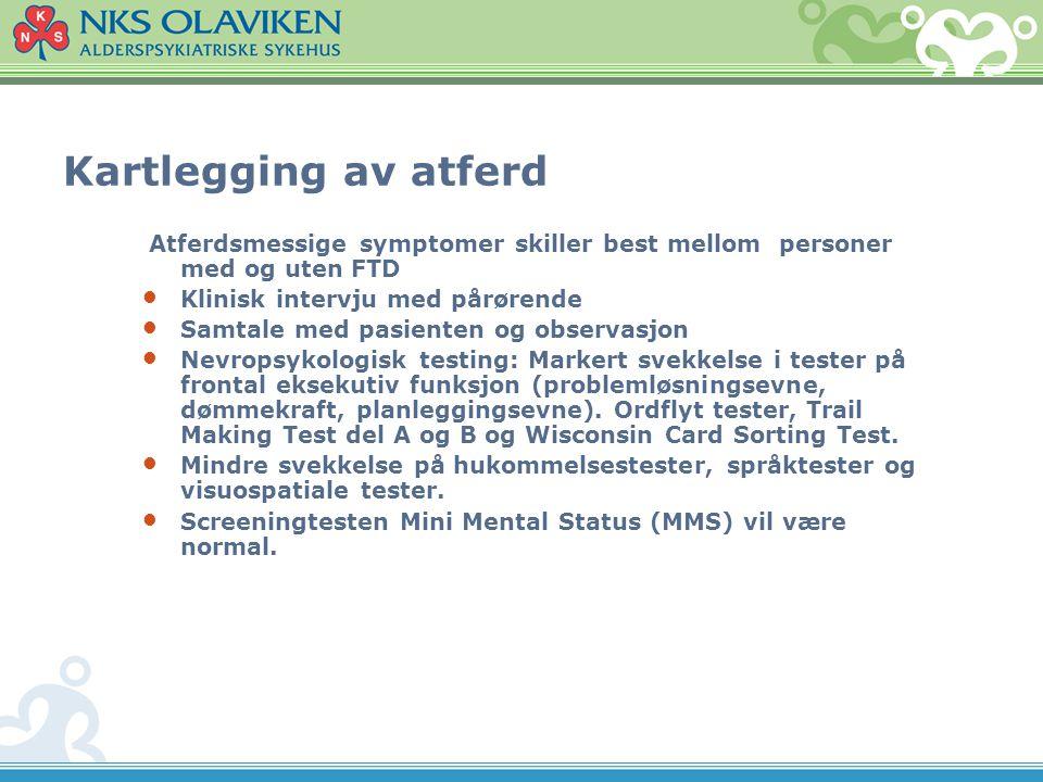 Kartlegging av atferd Atferdsmessige symptomer skiller best mellom personer med og uten FTD. Klinisk intervju med pårørende.