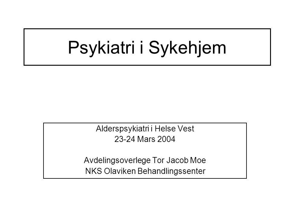 Psykiatri i Sykehjem Alderspsykiatri i Helse Vest 23-24 Mars 2004