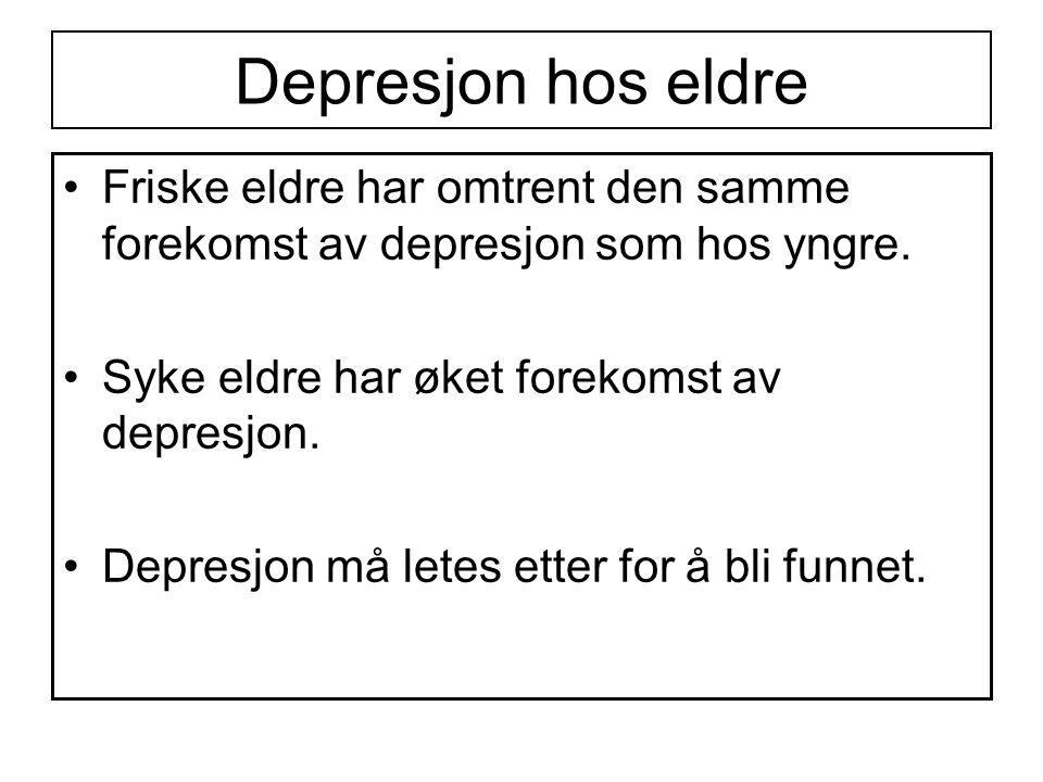 Depresjon hos eldre Friske eldre har omtrent den samme forekomst av depresjon som hos yngre. Syke eldre har øket forekomst av depresjon.